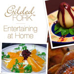 Post image for The Gilded Fork: Entertaining at Home Cookbook